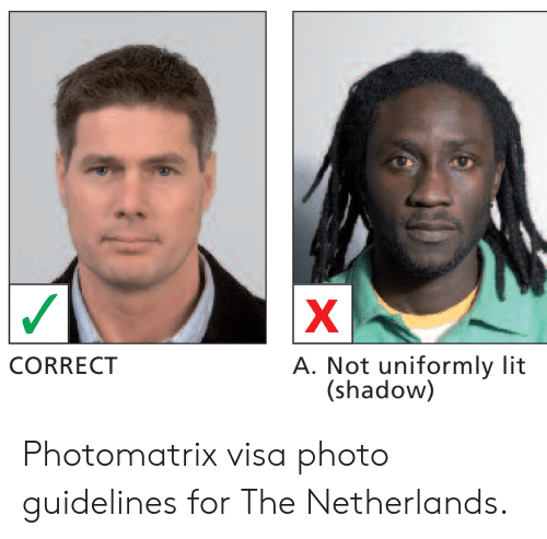Lit, Netherlands, and Accidental Racism: XI  A. Not uniformly lit  (shadow)  CORRECT Photomatrix visa photo guidelines for The Netherlands.