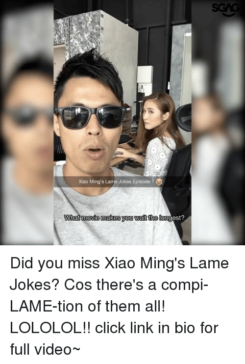 Click, Memes, and Link: xiao Ming's Lame Jokes Episode 1  What movie makes you wait the long  gest? Did you miss Xiao Ming's Lame Jokes? Cos there's a compi-LAME-tion of them all! LOLOLOL!! click link in bio for full video~