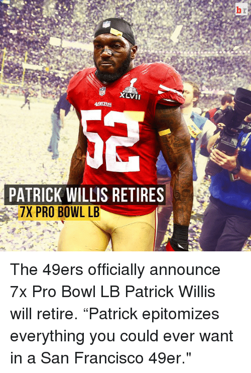 """Sports, Bowling, and San Francisco: XLVII  PATRICK WILLIS RETIRES  7X PRO BOWL LB The 49ers officially announce 7x Pro Bowl LB Patrick Willis will retire. """"Patrick epitomizes everything you could ever want in a San Francisco 49er."""""""
