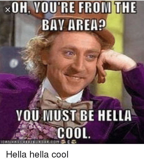 Xohavoutre From The Bay Area You Must Be Hella Cool Hella Hella