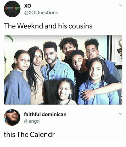 The Weeknd, Humans of Tumblr, and Dominican: @XOQuestions  The Weeknd and his cousins  faithful dominican  @engxl  this The Calendr