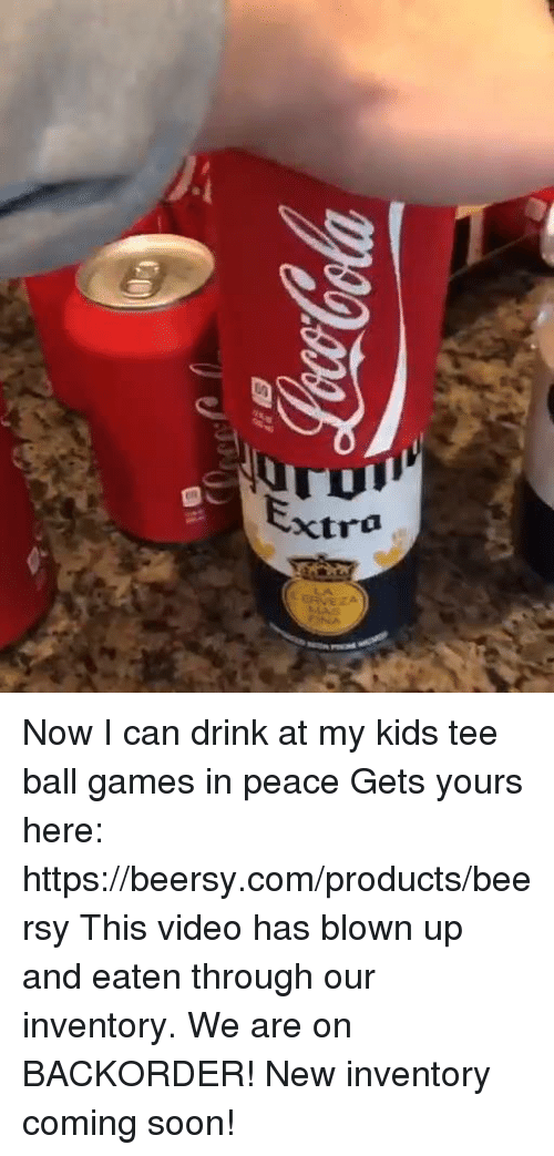 Dank, Soon..., and Games: xtra  ZA Now I can drink at my kids tee ball games in peace  Gets yours here: https://beersy.com/products/beersy  This video has blown up and eaten through our inventory. We are on BACKORDER! New inventory coming soon!