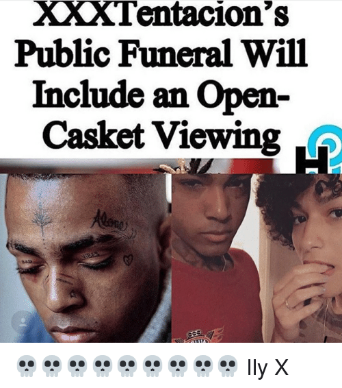 Memes, 🤖, and Open: XXXTentacion's  Public Funeral Will  Include an Open  Casket Viewing .H 💀💀💀💀💀💀💀💀💀 Ily X