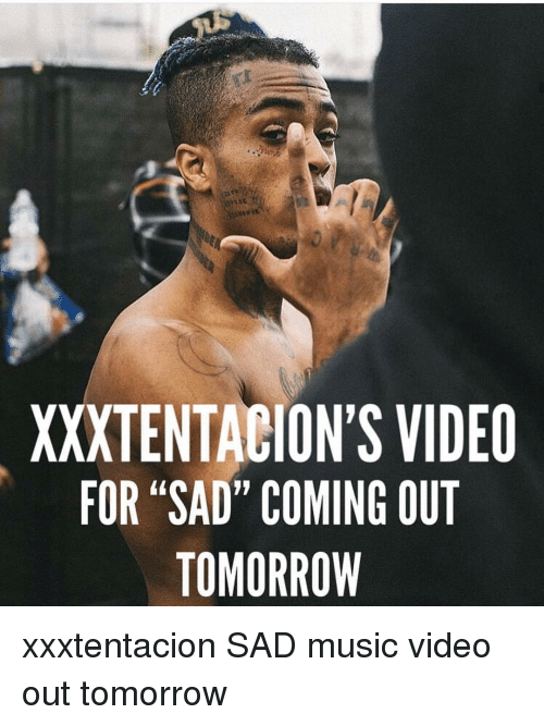 "Memes, Music, and Tomorrow: XXXTENTAGION'S VIDEO  FOR ""SAD"" COMING OUT  TOMORROW xxxtentacion SAD music video out tomorrow"