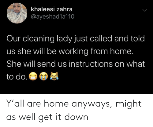 Home, Down, and Get: Y'all are home anyways, might as well get it down