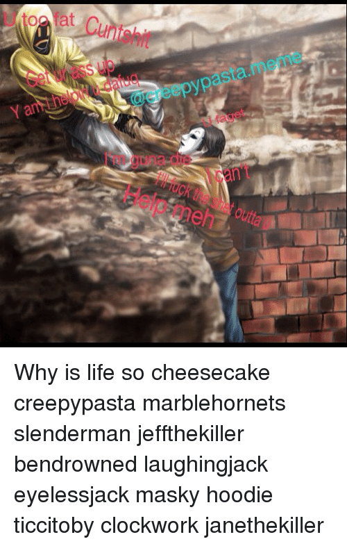 Y Am an Why Is Life So Cheesecake Creepypasta Marblehornets