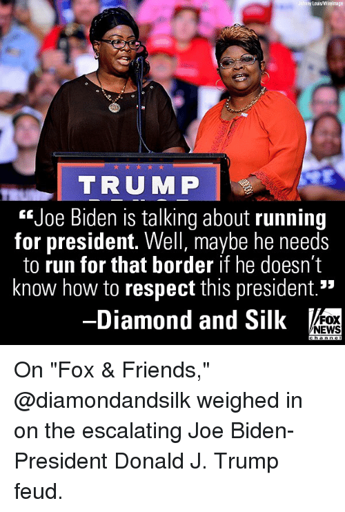 """Friends, Joe Biden, and Memes: y Louis/Wirelmage  TRUMP  """"Joe Biden is talking about running  for president. Well, maybe he needs  to run for that border if he doesn't  know how to respect this president.*  -Diamond and Silk  FOX  NEWS On """"Fox & Friends,"""" @diamondandsilk weighed in on the escalating Joe Biden-President Donald J. Trump feud."""