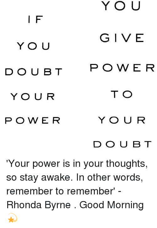 Y O U If Give You Doubt P O Wer To