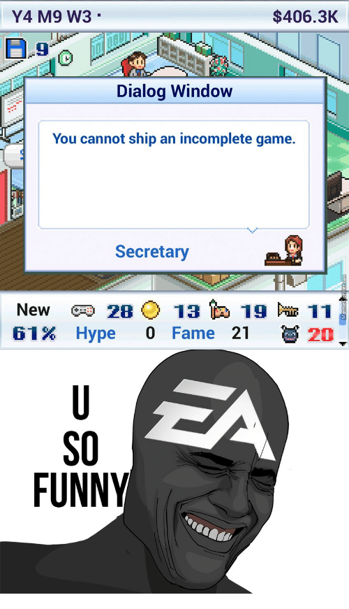 Funny, Hype, and Game: Y4 M9 W3  $406.3K  1.4  9  Dialog Window  You cannot ship an incomplete game.  Secretary  61% Hype 0 Fame 21 20  SO  FUNNY