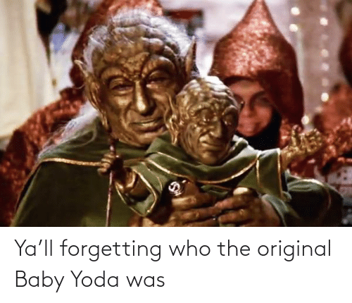Yoda, Baby, and Who: Ya'll forgetting who the original Baby Yoda was