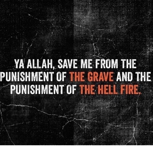 Memes, 🤖, and Graves: YA ALLAH, SAVE ME FROM THE  PUNISHMENT OF  THE GRAVE  AND THE  PUNISHMENT OF THE HELLFIRE