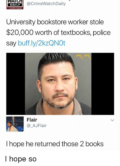 Books, Police, and Dank Memes: YAILACrimeWatchDaily  University bookstore worker stole  $20,000 worth of textbooks, police  say buff.ly/2kzQNOt  Flair  @_AJFlair  I hope he returned those 2 books I hope so