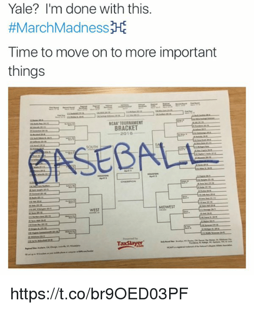Baseball, March Madness, and Memes: Yale? I'm done with this.  #March Madness  HE  Time to move on to more important  things  NCAA TOURNAMENT  2016  BASEBALL  MIDWEST https://t.co/br9OED03PF