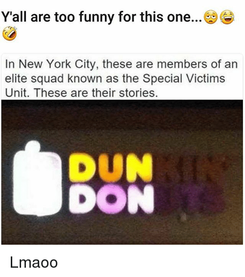 Funny, New York, and Squad: Yall are too funny for this one  In New York City, these are members of an  elite squad known as the Special Victims  Unit. These are their stories  DON Lmaoo