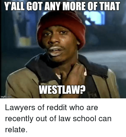Yall Gotany More Of That Westlaw Imgflipcom Lawyers Of Reddit Who