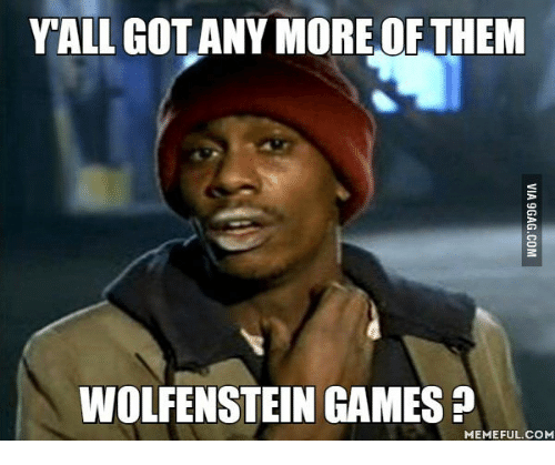 yall gotany more of them wolfenstein games memeful com 13575380 yall gotany more of them wolfenstein games memeful com wolfenstein