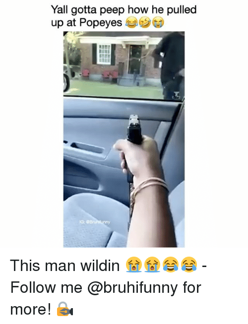 Memes, Popeyes, and Wildin: Yall gotta peep how he pulled  up at Popeyes  G, GBruhitunny This man wildin 😭😭😂😂 - Follow me @bruhifunny for more! 🔏