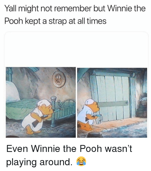 Winnie the Pooh, Hood, and All: Yall might not remember but Winnie the  Pooh kept a strap at all times Even Winnie the Pooh wasn't playing around.  😂