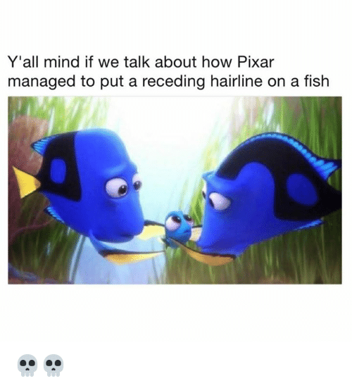 Hairline, Memes, and Pixar: Y'all mind if we talk about how Pixar  managed to put a receding hairline on a fish 💀💀