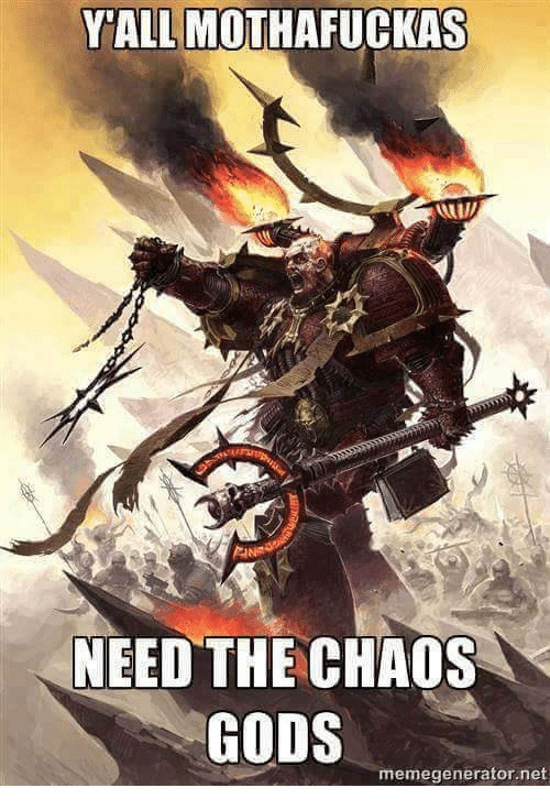 YALL MOTHAFUCKAS NEED THE CHAOS GODS Memegeneratornet | Net