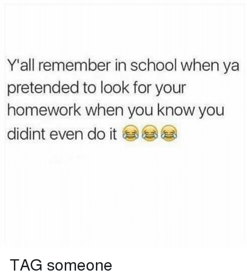 Memes, School, and Tag Someone: Yall remember in school when ya  pretended to look for your  homework when you know you  didint even do it TAG someone