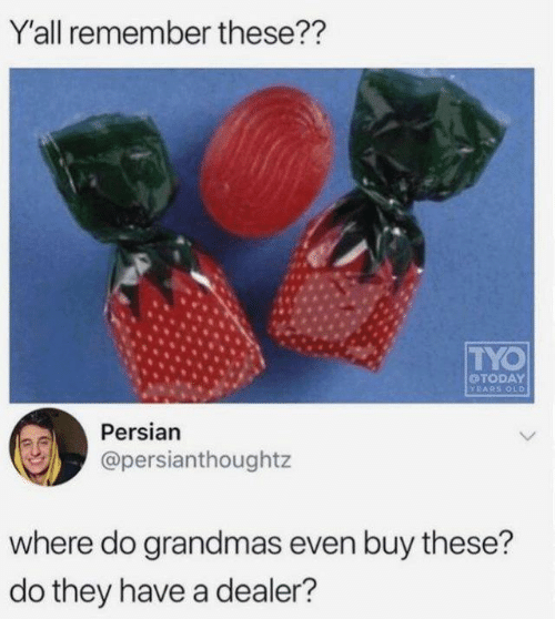 Dank, Persian, and Old: Y'all remember these??  TYO  OTODAY  YEARS OLD  Persian  @persianthoughtz  where do grandmas even buy these?  do they have a dealer?