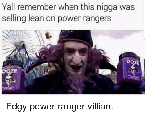 Yall Remember When This Nigga Was Selling Lean on Power Rangers OOZE