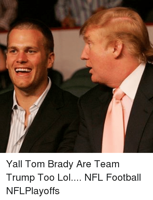 Yall Tom Brady Are Team Trump Too Lol NFL Football NFLPlayoffs ... 648b215ea