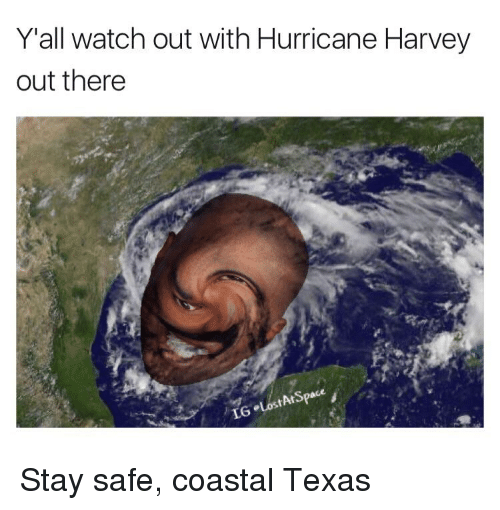 yall watch out with hurricane harvey out there stay safe 27247669 yall watch out with hurricane harvey out there reddit meme on me me