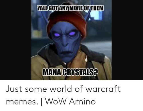 Yallgotanymoreofthem Mana Crystals Just Some World Of Warcraft