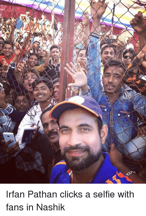 Memes, Irfan Pathan, and 🤖: yan Lamy Irfan Pathan clicks a selfie with fans in Nashik