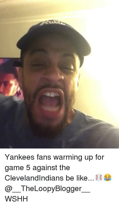 Be Like, Memes, and Wshh: Yankees fans warming up for game 5 against the ClevelandIndians be like...⚾️😂 @__TheLoopyBlogger__ WSHH