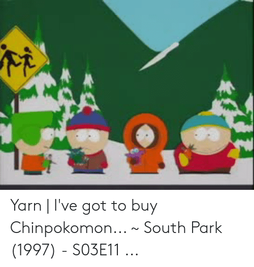 Yarn | I've Got to Buy Chinpokomon ~ South Park 1997