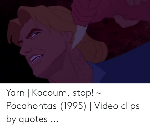 Yarn | Kocoum Stop! ~ Pocahontas 1995 | Video Clips by ...