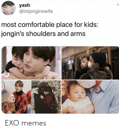 Comfortable, Memes, and Kids: yash  @imjonginswife  most comfortable place for kids:  jongin's shoulders and arms EXO memes