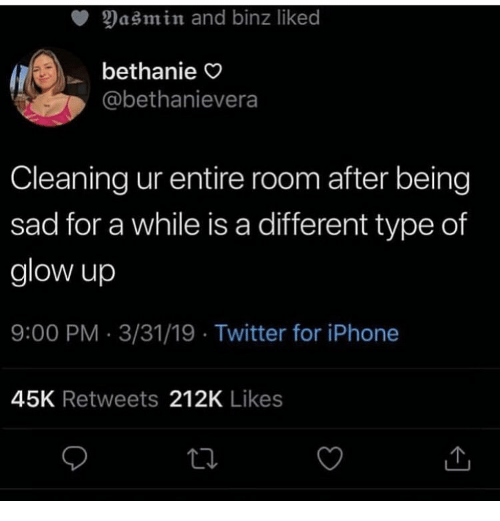 Iphone, Twitter, and Sad: Yasmin and binz liked  bethanie  @bethanievera  Cleaning ur entire room after being  sad for a while is a different type of  glow up  9:00 PM 3/31/19 Twitter for iPhone  45K Retweets 212K Likes