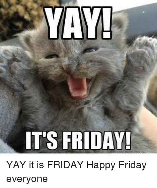 yay its friday yay it is friday happy friday everyone 5572787 yay! it's friday! yay it is friday happy friday everyone friday