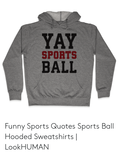 YAY SPORTS BALL Funny Sports Quotes Sports Ball Hooded ...
