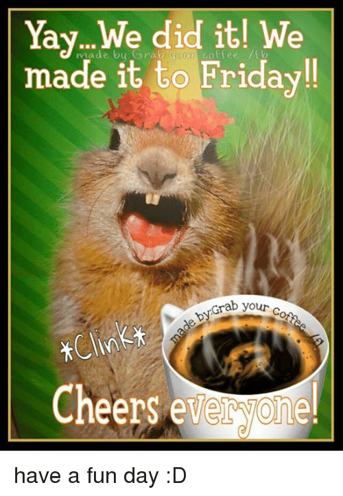 Yay We Did It Made To Friday Grab Your O Cheers