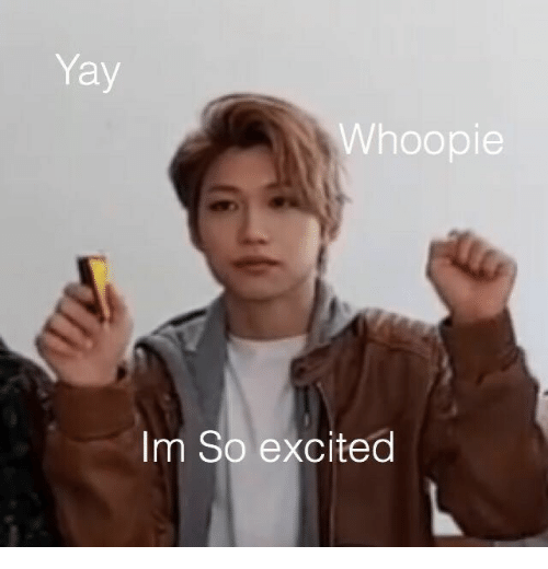 Yay Whoopie Im So Excited Excited Meme On Me Me So how do you tell the world how pumped up you are? meme