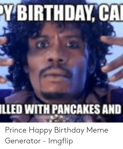 Birthday Meme And Prince YBIRTHDAY CA LLED WITH PANCAKES AND Happy