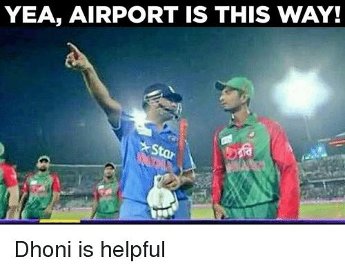 Memes, 🤖, and Dhoni: YEA, AIRPORT IS THIS WAY! Dhoni is helpful