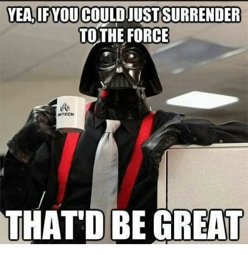 yea if youcouldjustsurrender to the force initech that d be 9408593 ✅ 25 best memes about that d be great that d be great memes,That Be Great Meme