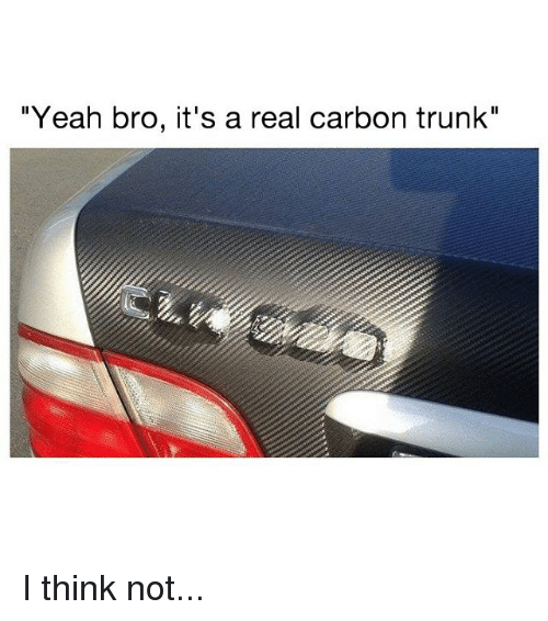 """Memes, Yeah, and 🤖: """"Yeah bro, it's a real carbon trunk"""" I think not..."""
