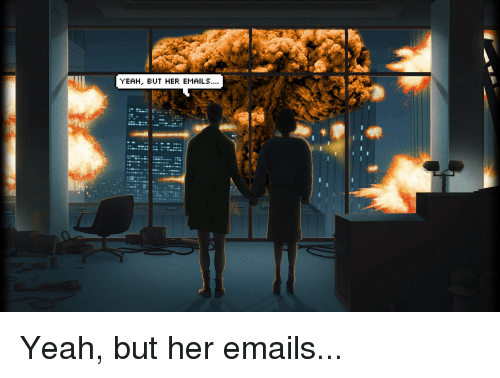 yeah but her emails yeah but her emails politics meme on me me
