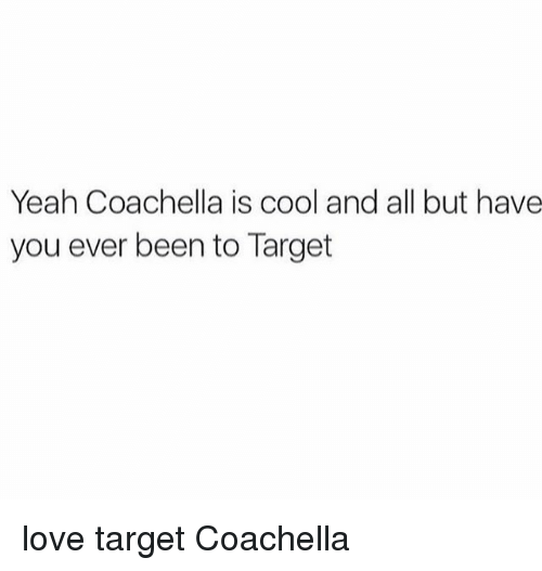 Coachella, Love, and Memes: Yeah Coachella is cool and all but have  you ever been to Target love target Coachella