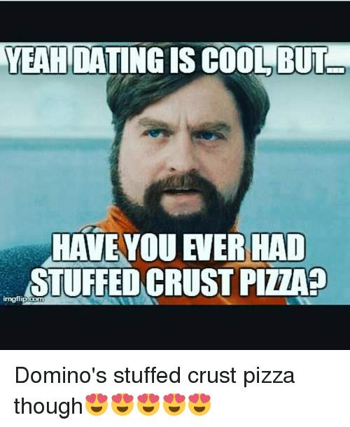 dating stuffed crust Dating is cool but had stuffed crust pizza a recipe for a cauliflower-almond dating is cool but had stuffed crust free european dating websites pizza pizza crust + a best european dating.