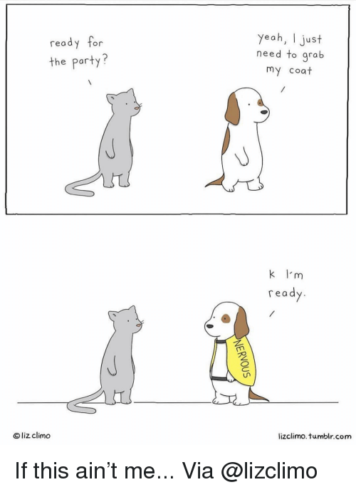 Memes, Party, and Tumblr: yeah, I just  need to grab  my coat  read  or  the party?  k I'm  re a  O liz climo  lizclimo. tumblr.com If this ain't me... Via @lizclimo