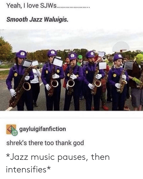 Yeah I Love SJWs Smooth Jazz Waluigis Gayluigifanfiction Shrek's