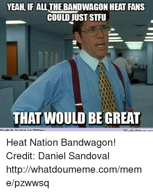 yeah if all the bandwagon heat fans could just stfu 18367266 ✅ 25 best memes about bandwagon heat fans bandwagon heat fans,Heat Fans Meme